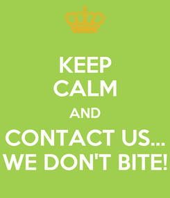 Poster: KEEP CALM AND CONTACT US... WE DON'T BITE!