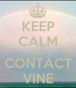 Poster: KEEP CALM AND CONTACT VINE