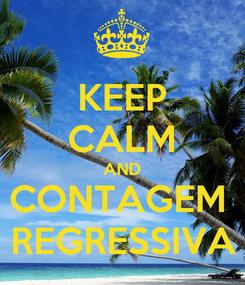 Poster: KEEP CALM AND CONTAGEM  REGRESSIVA