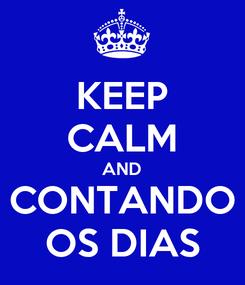Poster: KEEP CALM AND CONTANDO OS DIAS