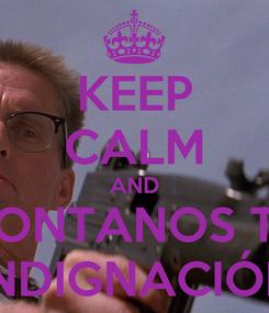 Poster: KEEP CALM AND CONTANOS TU INDIGNACIÓN