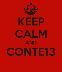 Poster: KEEP CALM AND CONTE13
