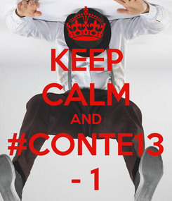 Poster: KEEP CALM AND #CONTE13 - 1