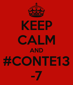 Poster: KEEP CALM AND #CONTE13 -7