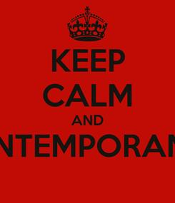 Poster: KEEP CALM AND CONTEMPORANEA