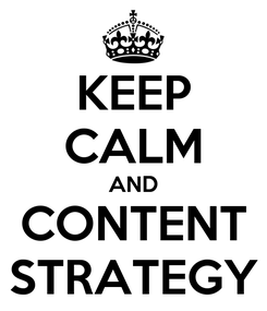 Poster: KEEP CALM AND CONTENT STRATEGY