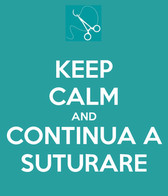 Poster: KEEP CALM AND CONTINUA A SUTURARE
