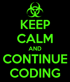 Poster: KEEP CALM AND CONTINUE CODING