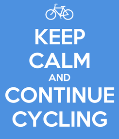 Poster: KEEP CALM AND CONTINUE CYCLING
