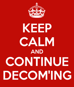 Poster: KEEP CALM AND CONTINUE DECOM'ING