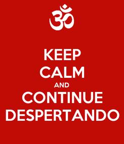 Poster: KEEP CALM AND CONTINUE DESPERTANDO