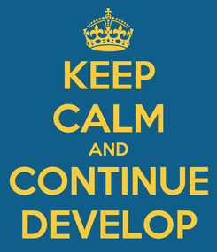 Poster: KEEP CALM AND CONTINUE DEVELOP