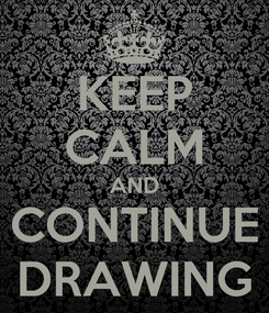 Poster: KEEP CALM AND CONTINUE DRAWING