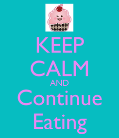 Poster: KEEP CALM AND Continue Eating
