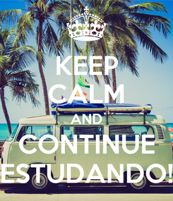 Poster: KEEP CALM AND CONTINUE ESTUDANDO!