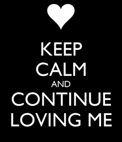 Poster: KEEP CALM AND CONTINUE LOVING ME