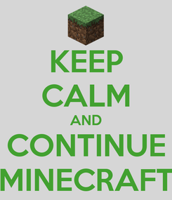 Poster: KEEP CALM AND CONTINUE MINECRAFT