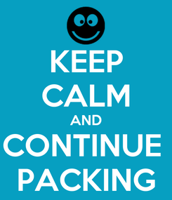 Poster: KEEP CALM AND CONTINUE  PACKING
