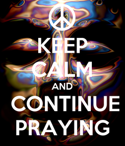 Poster: KEEP CALM AND  CONTINUE PRAYING