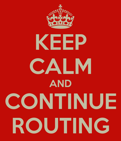 Poster: KEEP CALM AND CONTINUE ROUTING