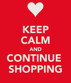 Poster: KEEP CALM AND CONTINUE  SHOPPING