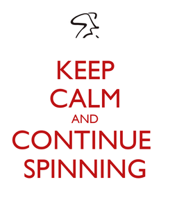 Poster: KEEP CALM AND CONTINUE  SPINNING