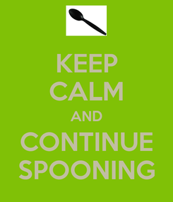 Poster: KEEP CALM AND CONTINUE SPOONING