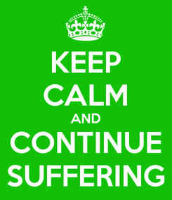 Poster: KEEP CALM AND CONTINUE SUFFERING