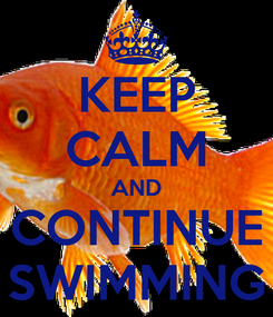 Poster: KEEP CALM AND CONTINUE SWIMMING