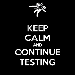 Poster: KEEP CALM AND CONTINUE TESTING