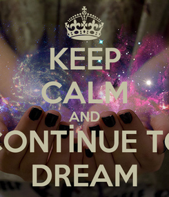 Poster: KEEP CALM AND CONTİNUE TO DREAM
