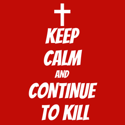 Poster: KEEP CALM AND CONTINUE  TO KILL