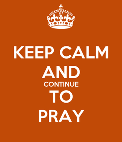 Poster: KEEP CALM AND CONTINUE TO PRAY