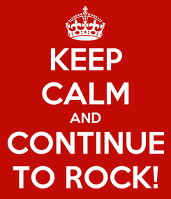 Poster: KEEP CALM AND CONTINUE TO ROCK!