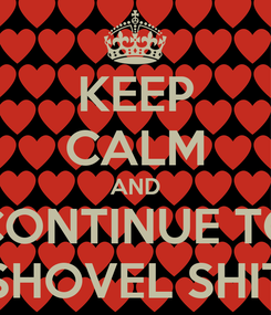 Poster: KEEP CALM AND CONTINUE TO SHOVEL SHIT
