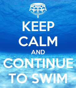 Poster: KEEP CALM AND CONTINUE TO SWIM