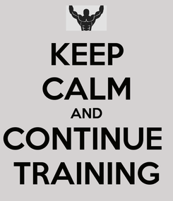 Poster: KEEP CALM AND CONTINUE  TRAINING