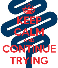 Poster: KEEP CALM AND CONTINUE TRYING