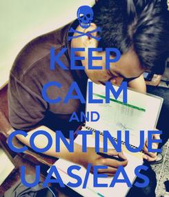 Poster: KEEP CALM AND CONTINUE UAS/EAS