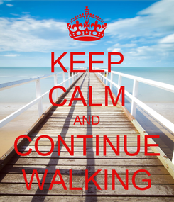 Poster: KEEP CALM AND CONTINUE WALKING