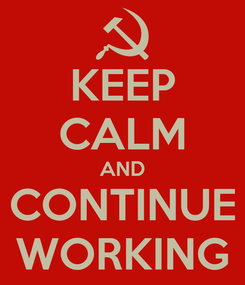 Poster: KEEP CALM AND CONTINUE WORKING