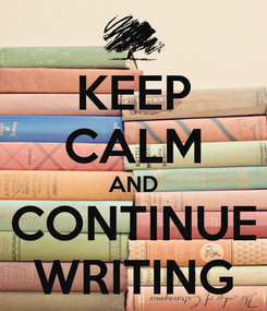 Poster: KEEP CALM AND CONTINUE WRITING