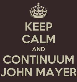 Poster: KEEP CALM AND CONTINUUM JOHN MAYER
