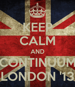 Poster: KEEP CALM AND CONTINUUM LONDON '13