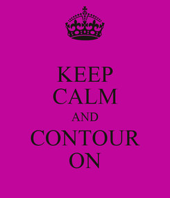 Poster: KEEP CALM AND CONTOUR ON