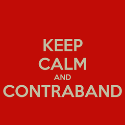 Poster: KEEP CALM AND CONTRABAND