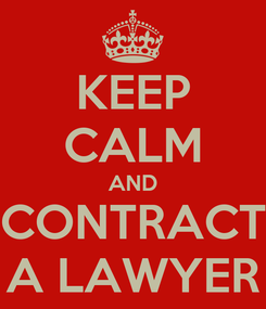Poster: KEEP CALM AND CONTRACT A LAWYER