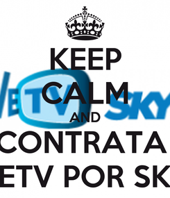Poster: KEEP CALM AND CONTRATA  VETV POR SKY