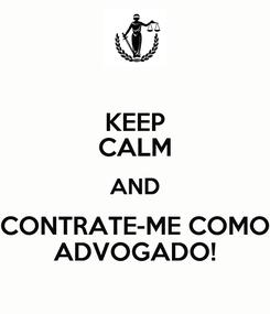 Poster: KEEP CALM AND CONTRATE-ME COMO ADVOGADO!