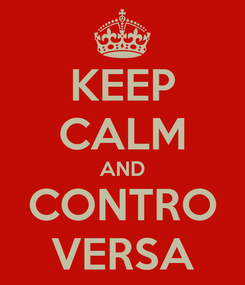 Poster: KEEP CALM AND CONTRO VERSA